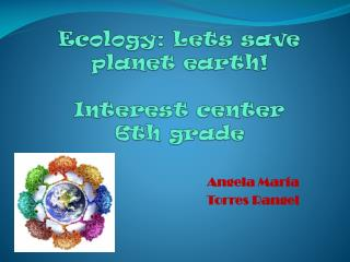 Ecology :  Lets save planet earth ! Interest  center 6th grade