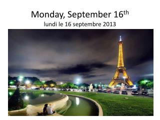 Monday, September 16 th lundi  le 16  septembre  2013