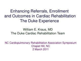 Enhancing Referrals, Enrollment  and Outcomes in Cardiac Rehabilitation The Duke Experience