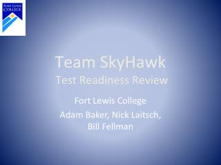 Team SkyHawk Test Readiness Review