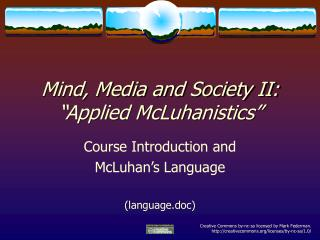 "Mind, Media and Society II: ""Applied McLuhanistics"""