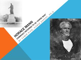 "Horace Mann Commonly referred to as ""Horse Man"""