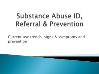 Substance Abuse ID, Referral & Prevention