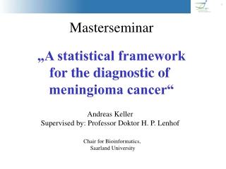 "Masterseminar ""A statistical framework for the diagnostic of meningioma cancer"""