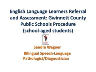 Sandra Wagner Bilingual Speech-Language Pathologist/Diagnostician