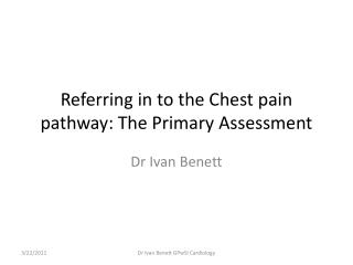 Referring in to the Chest pain pathway: The Primary Assessment