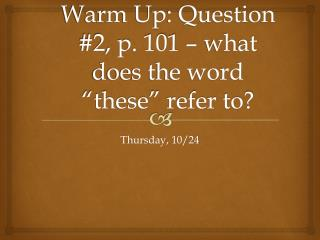 "Warm Up: Question #2, p. 101 – what does the word ""these"" refer to?"