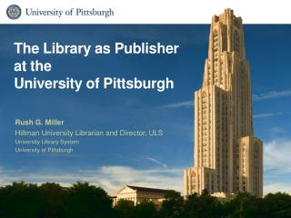 The Library as Publisher at the  University of Pittsburgh