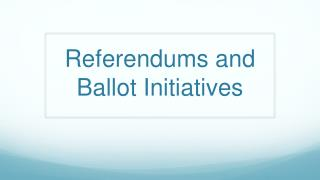 Referendums and  Ballot Initiatives