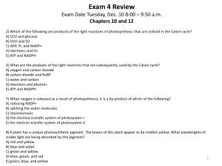 Exam 4 Review Exam Date Tuesday, Dec. 10 8:00 – 9:50 a.m. Chapters 10 and 12