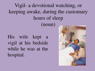 Vigil- a devotional watching, or keeping awake, during the customary hours of sleep (noun)