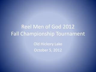 Reel Men of God 2012  Fall Championship Tournament