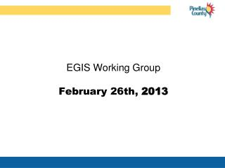 EGIS Working Group February 26th,  2013