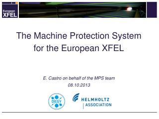 The Machine  Protection System for the European XFEL E. Castro on behalf of the MPS team