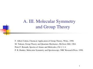 A. III. Molecular Symmetry        and Group Theory