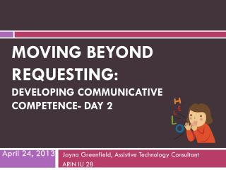Moving beyond requesting: D EVELOPING  communicative competence- Day 2
