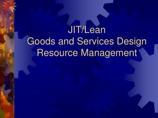 JIT/Lean Goods and Services Design Resource Management