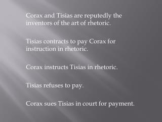 Corax and  Tisias  are reputedly the inventors of the art of rhetoric.