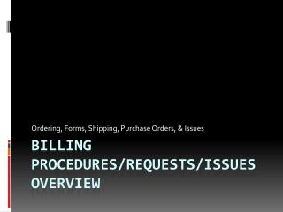 Billing Procedures/Requests/Issues  Overview