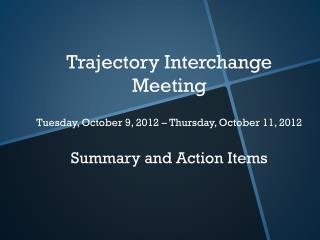 Trajectory Interchange Meeting Tuesday, October 9, 2012 – Thursday, October 11, 2012