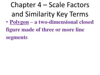 Chapter 4 – Scale Factors and Similarity Key Terms