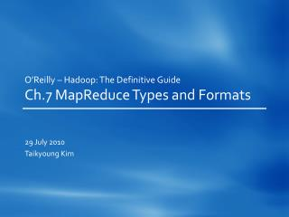 O'Reilly –  Hadoop : The Definitive Guide Ch.7  MapReduce  Types and Formats