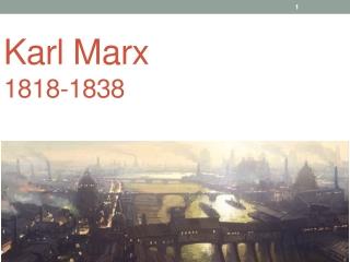 Karl Marx 1818-1838