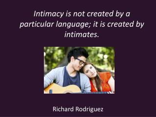 Intimacy is not created by a particular language; it is created by intimates.
