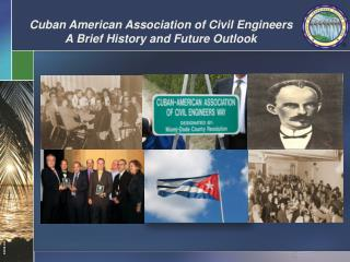 Cuban American Association of Civil  Engineers A Brief History and Future Outlook