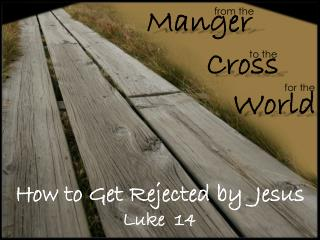 How to Get Rejected by  Jesus Luke  14