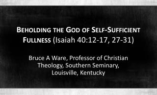 Beholding the God of Self-Sufficient Fullness  (Isaiah 40:12-17, 27-31)