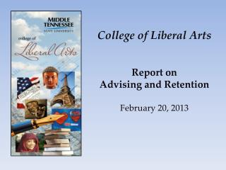 College of Liberal Arts Report on  Advising and Retention February 20, 2013