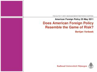 Does American  Foreign  Policy  Resemble  the Game of Risk? Bertjan  Verbeek