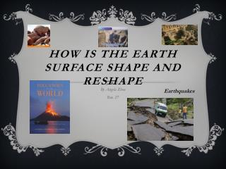 How is the Earth  S urface Shape and Reshape