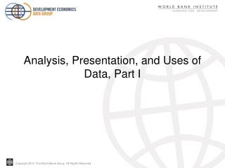 Analysis, Presentation, and Uses of  Data,  Part I