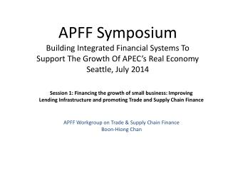 APFF Symposium Building Integrated Financial Systems To Support The Growth Of APEC's Real Economy