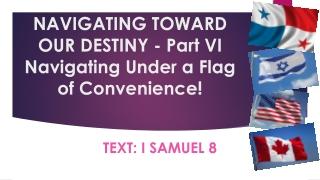 NAVIGATING TOWARD OUR DESTINY - Part VI Navigating Under a Flag of Convenience!