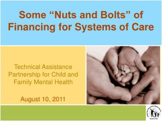 "Some ""Nuts and Bolts"" of Financing for Systems of Care"