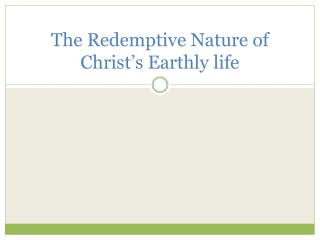 The Redemptive Nature of Christ's Earthly life