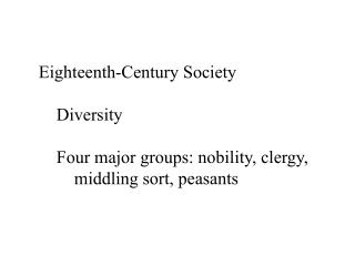 Eighteenth-Century Society 	Diversity 	Four major groups: nobility, clergy,