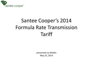 Santee Cooper's 2014 Formula Rate Transmission Tariff presented via WebEx May 23, 2014