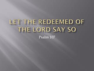Let the Redeemed of the Lord Say so