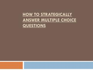 How to strategically answer Multiple Choice Questions