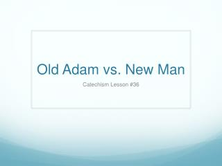 Old Adam vs. New Man
