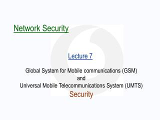 Global System for Mobile communications ( GSM ) and  Universal Mobile Telecommunications System (UMTS) Security