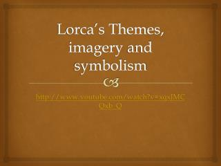 Lorca's Themes, imagery  and symbolism