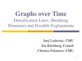 Graphs over Time Densification Laws, Shrinking Diameters and Possible Explanations