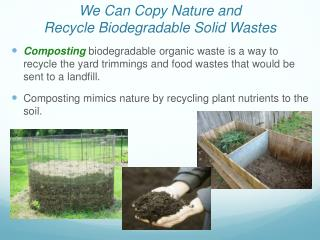 We Can Copy Nature and  Recycle Biodegradable Solid Wastes