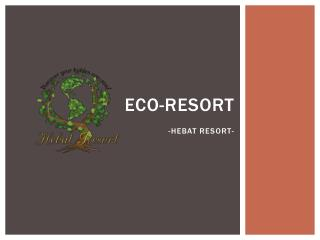 Eco-resort -Hebat resort-