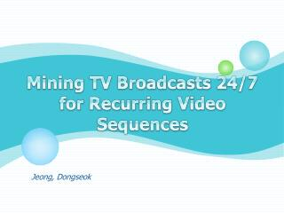 Mining TV Broadcasts 24/7 for Recurring Video Sequences